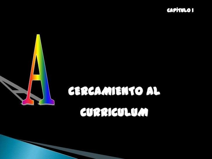 CAPÍTULO 1CERCAMIENTO AL CURRICULUM
