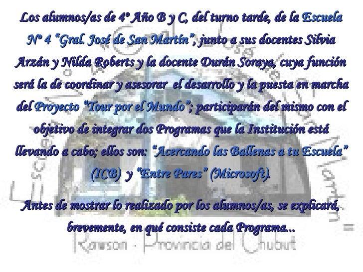 """Los alumnos/as de 4º Año B y C, del turno tarde, de la  Escuela Nº 4 """"Gral. José de San Martín"""" , junto a sus docentes Sil..."""