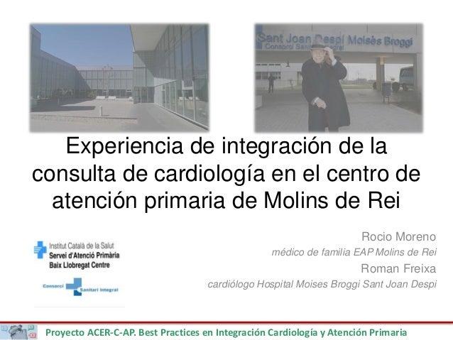 Proyecto ACER-C-AP. Best Practices en Integración Cardiología y Atención Primaria Experiencia de integración de la consult...