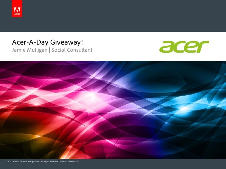 Acer-A-Day Giveaway!      Jamie Mulligan | Social Consultant© 2012 Adobe Systems Incorporated. All Rights Reserved. Adobe ...