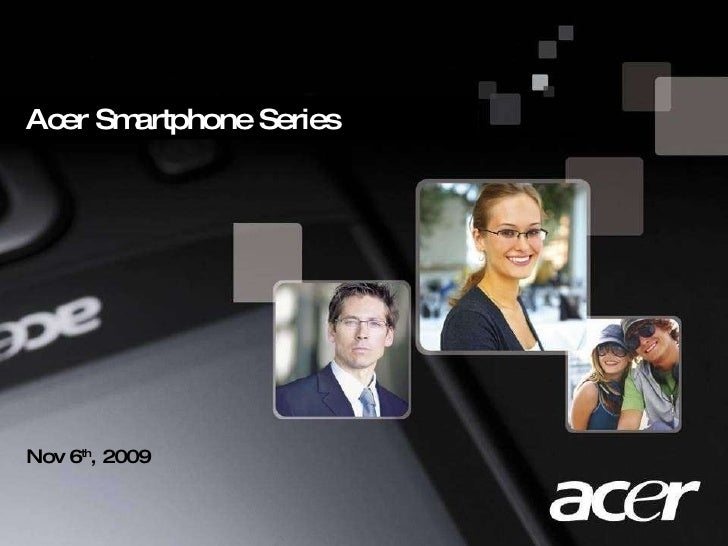 Nov 6 th , 2009 Acer Smartphone Series