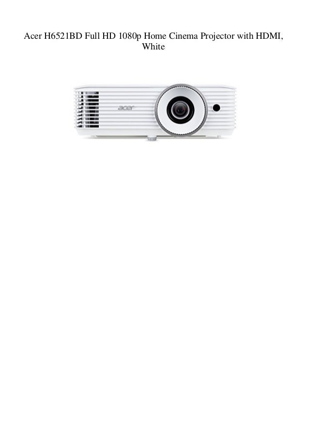 Acer H6521BD Full HD 1080p Home Cinema Projector with HDMI, White