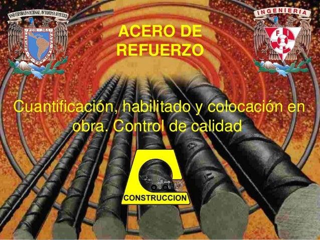 Cuantificación, habilitado y colocación en obra. Control de calidad. ACERO DE REFUERZO