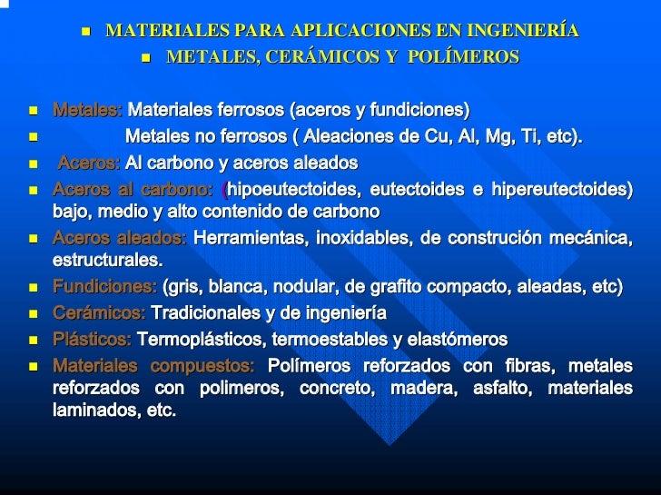 MATERIALES PARA APLICACIONES EN INGENIERÍA          METALES, CERÁMICOS Y POLÍMEROSMetales: Materiales ferrosos (aceros y f...