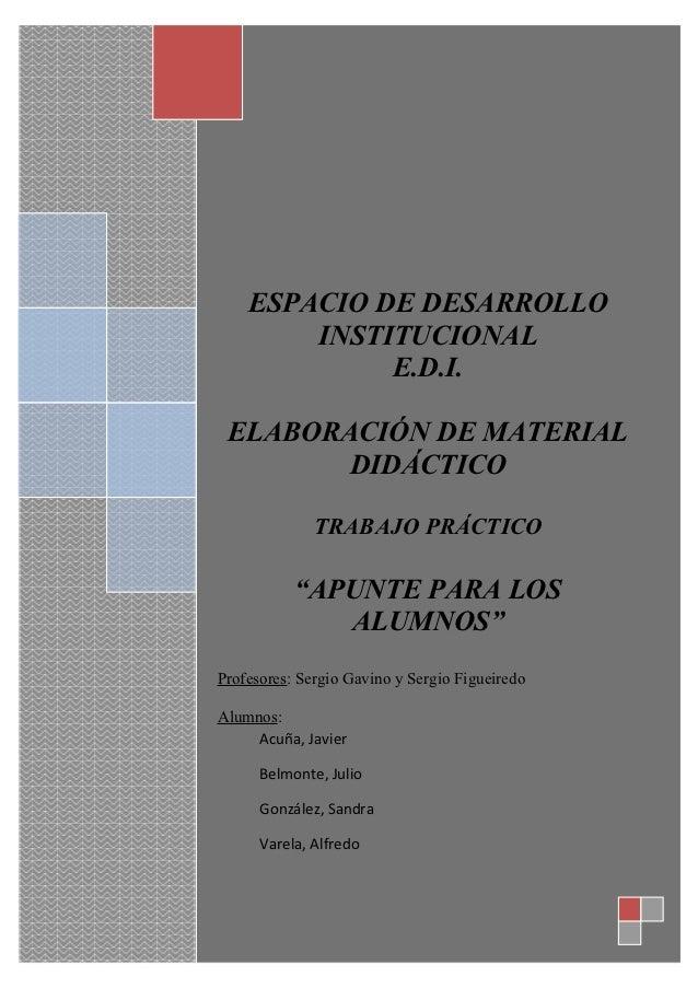 ESPACIO DE DESARROLLO        INSTITUCIONAL             E.D.I. ELABORACIÓN DE MATERIAL        DIDÁCTICO              TRABAJ...