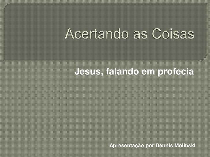 Jesus, falando em profecia       Apresentação por Dennis Molinski