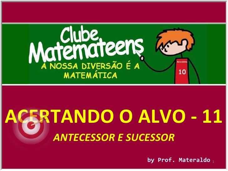 ACERTANDO O ALVO - 11 by Prof. Materaldo ANTECESSOR E SUCESSOR
