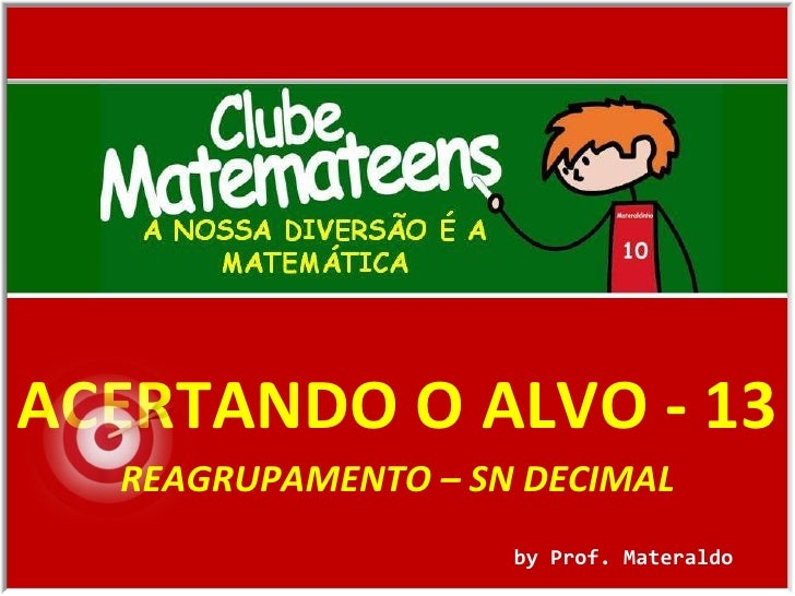 ACERTANDO O ALVO - 13 by Prof. Materaldo REAGRUPAMENTO – SN DECIMAL