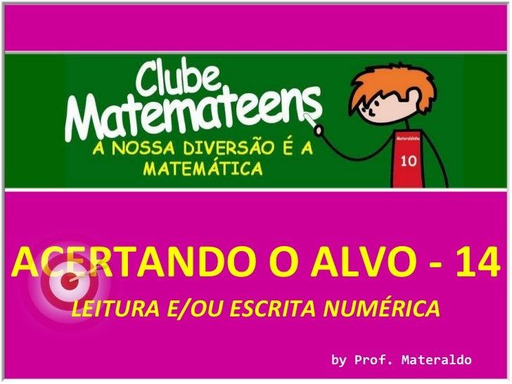 ACERTANDO O ALVO - 14 by Prof. Materaldo LEITURA E/OU ESCRITA NUMÉRICA