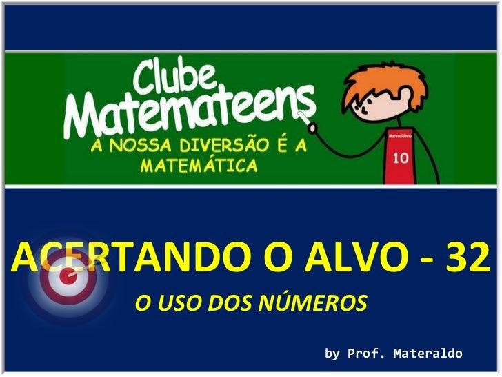 ACERTANDO O ALVO - 32 by Prof. Materaldo O USO DOS NÚMEROS