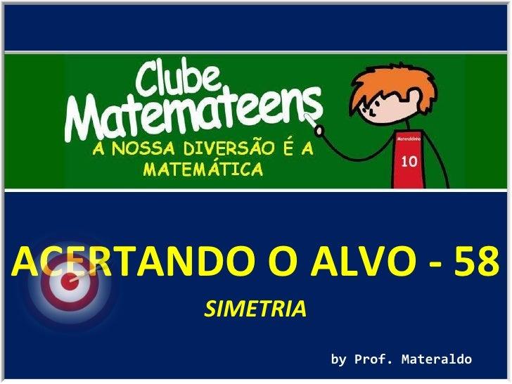 ACERTANDO O ALVO - 58 by Prof. Materaldo SIMETRIA