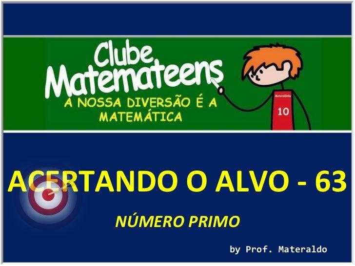 ACERTANDO O ALVO - 63 by Prof. Materaldo NÚMERO PRIMO