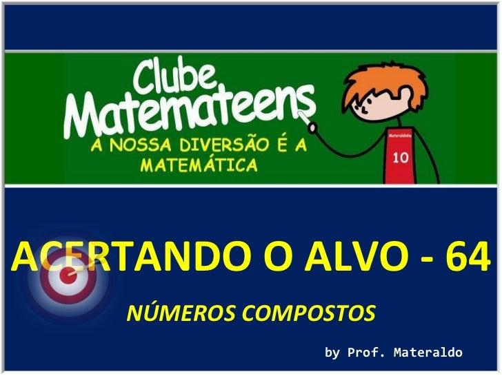 ACERTANDO O ALVO - 64 by Prof. Materaldo NÚMEROS COMPOSTOS