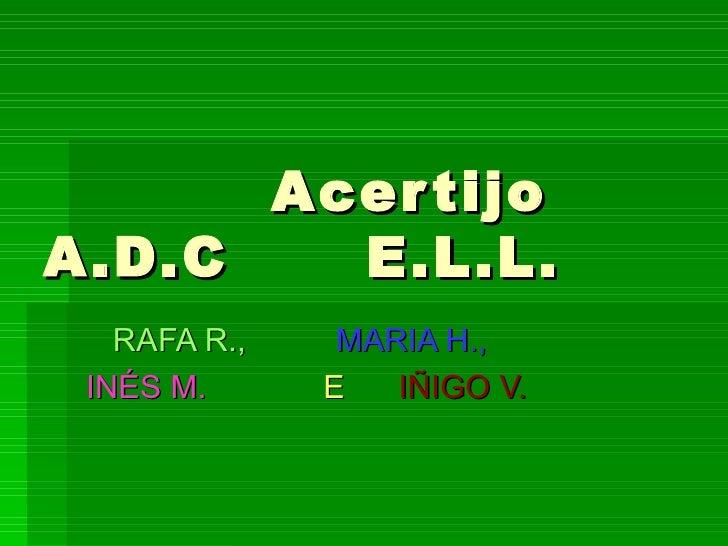 Acertijo  A.D.C  E.L.L. RAFA R.,  MARIA H.,  INÉS M.  E  IÑIGO V.