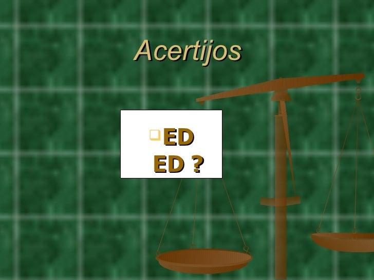 Acertijos <ul><li>ED ED ? </li></ul>