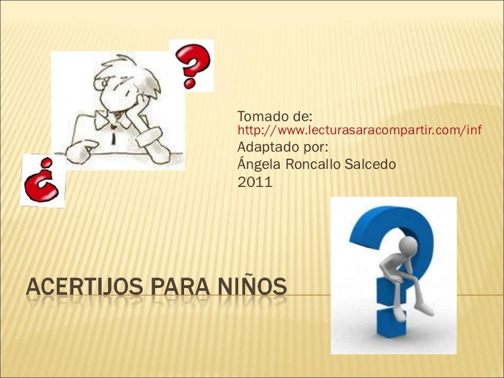Tomado de:  http://www.lecturasaracompartir.com/infantiles/acertijosparaninos.html Adaptado por:  Ángela Roncallo Salcedo ...