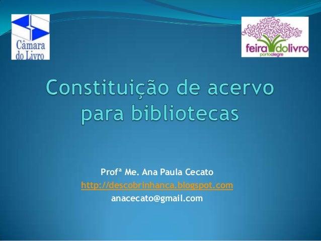 Profª Me. Ana Paula Cecato http://descobrinhanca.blogspot.com anacecato@gmail.com