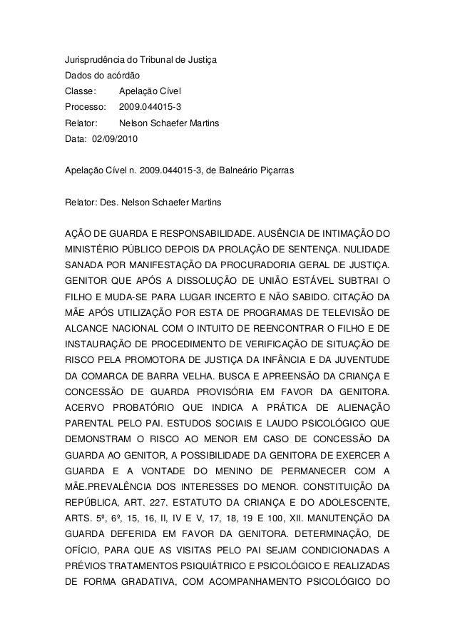 Jurisprudência do Tribunal de Justiça Dados do acórdão Classe: Apelação Cível Processo: 2009.044015-3 Relator: Nelson Scha...