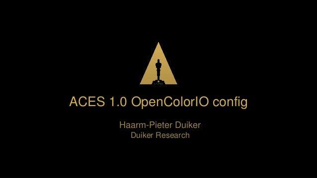  ACES 1.0 OpenColorIO config Haarm-Pieter Duiker Duiker Research