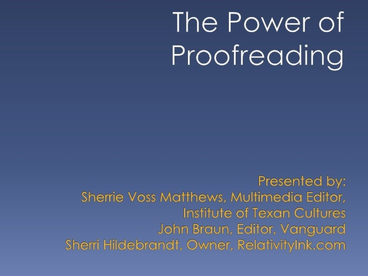 The Power of Proofreading<br />Presented by:Sherrie Voss Matthews, Multimedia Editor, Institute of Texan CulturesJohn Brau...