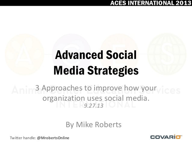 Twitter handle: @MrobertsOnline Advanced Social Media Strategies 3 Approaches to improve how your organization uses social...