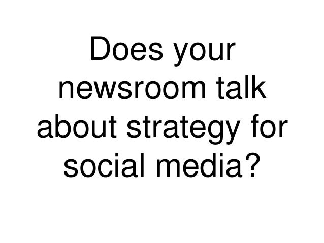 Let's talk aboutfive things socialmedia can do foryour newsroom.