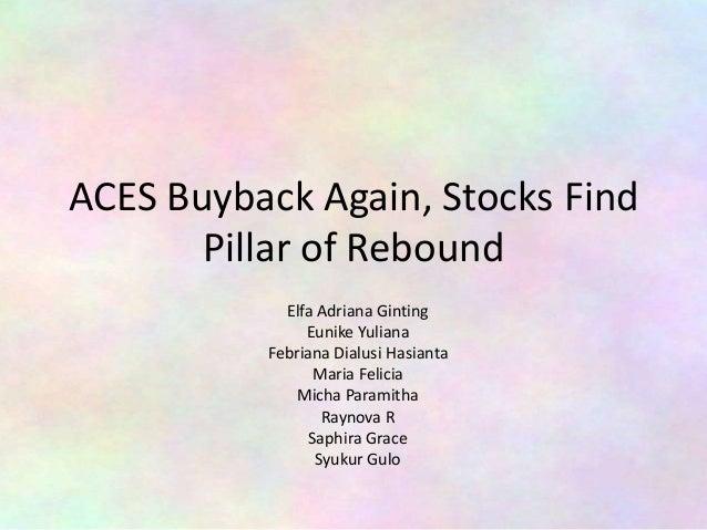 ACES Buyback Again, Stocks Find Pillar of Rebound Elfa Adriana Ginting Eunike Yuliana Febriana Dialusi Hasianta Maria Feli...