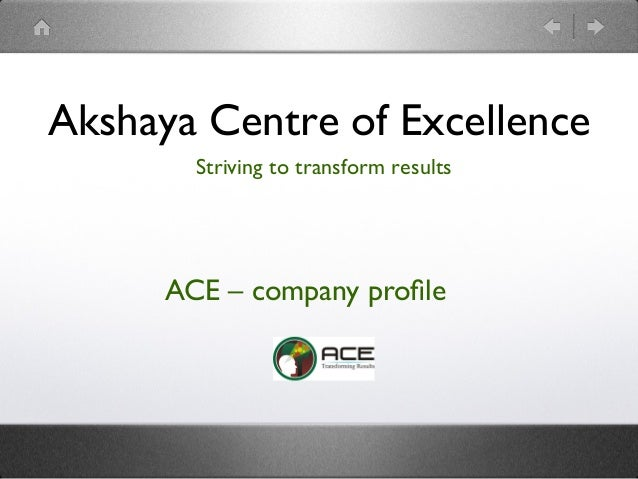 Akshaya Centre of Excellence    Striving to transform results        ACE – company profile