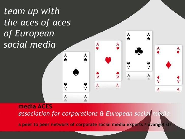 media ACES a ssociation for  c orporations &  E uropean  s ocial media a peer to peer network of corporate social media ex...