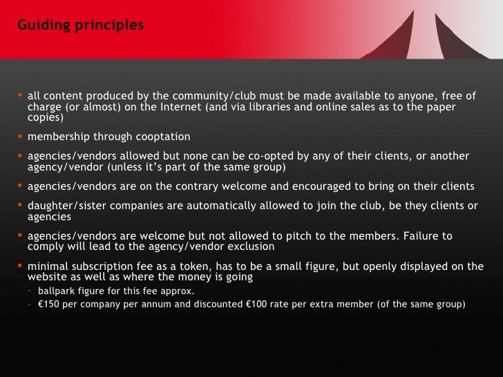 Guiding principles <ul><li>all content produced by the community/club must be made available to anyone, free of charge (or...