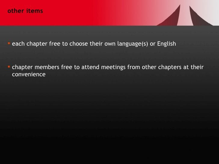 other items <ul><li>each chapter free to choose their own language(s) or English </li></ul><ul><li>chapter members free to...
