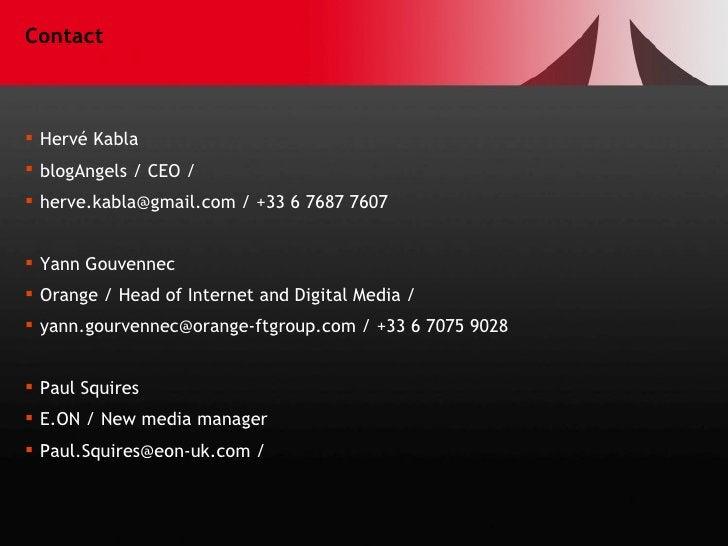 Contact <ul><li>Hervé Kabla </li></ul><ul><li>blogAngels / CEO / </li></ul><ul><li>herve.kabla@gmail.com / +33 6 7687 760...