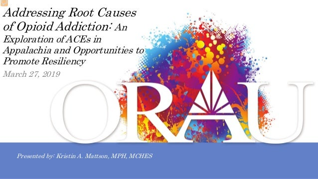 Addressing Root Causes of Opioid Addiction: An Exploration of ACEs in Appalachia and Opportunities to Promote Resiliency P...