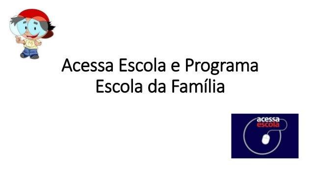 Acessa Escola e Programa Escola da Família