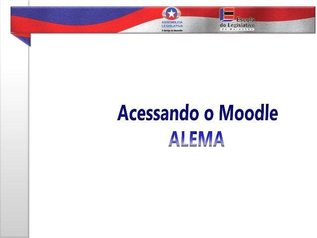 Nosso endereço eletrônico é http://moodle.al.ma.leg.br.