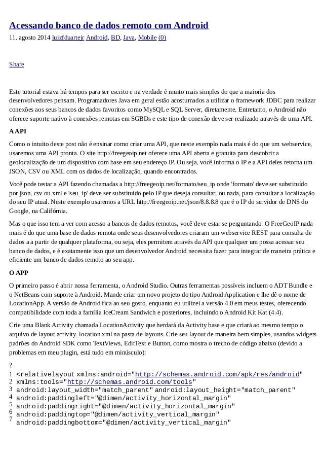 Acessando banco de dados remoto com Android 11. agosto 2014 luizfduartejr Android, BD, Java, Mobile (0) Share Este tutoria...