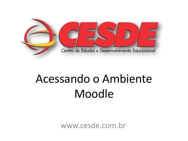 Acessando o Ambiente       Moodle    www.cesde.com.br