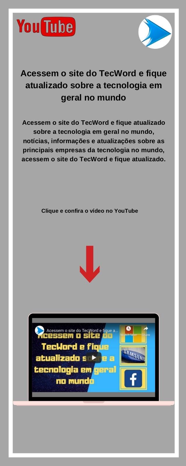 Acessem o site do TecWord e fique atualizado sobre a tecnologia em geral no mundo Clique e confira o v�deo no YouTube Aces...