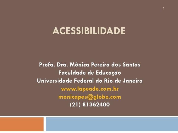 ACESSIBILIDADE Profa. Dra. Mônica Pereira dos Santos Faculdade de Educação Universidade Federal do Rio de Janeiro www.lape...