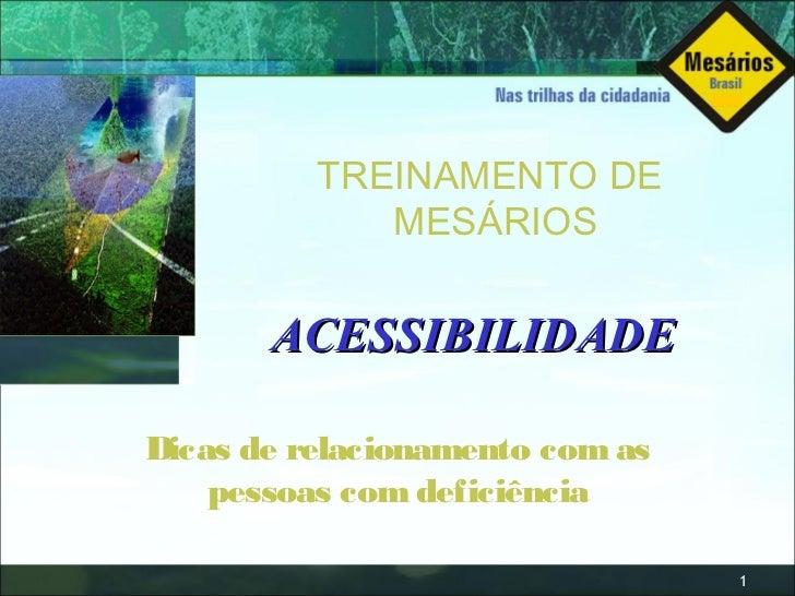 TREINAMENTO DE             MESÁRIOS       ACESSIBILIDADEDicas de relacionamento com as    pessoas com deficiência         ...