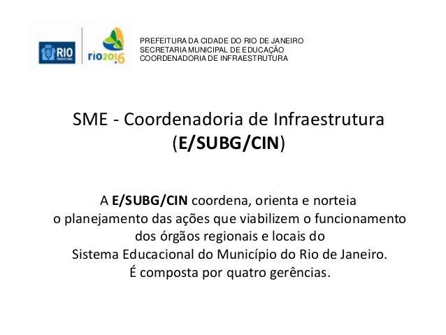 SME - Coordenadoria de Infraestrutura (E/SUBG/CIN) A E/SUBG/CIN coordena, orienta e norteia o planejamento das ações que v...