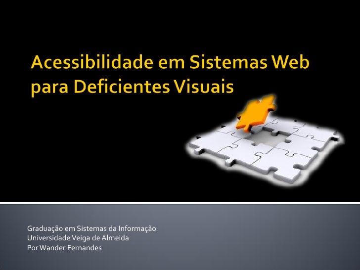 Graduação em Sistemas da Informação Universidade Veiga de Almeida Por Wander Fernandes