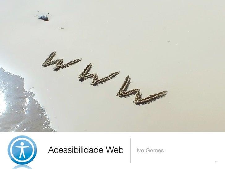 Acessibilidade Web   Ivo Gomes                                  1