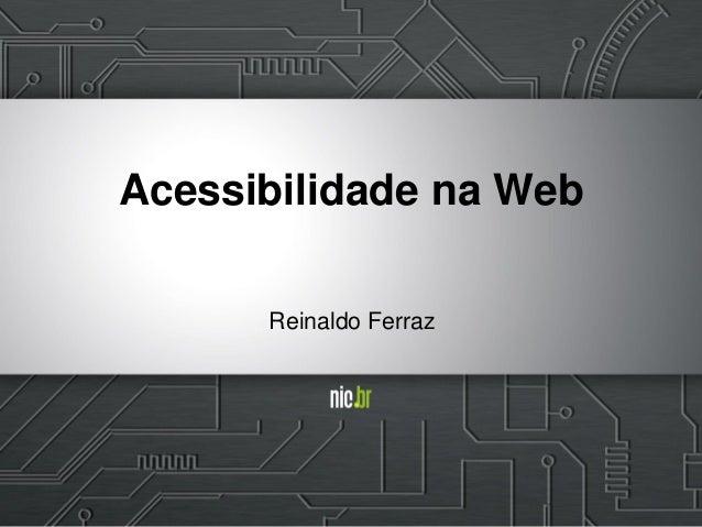 Reinaldo Ferraz Acessibilidade na Web