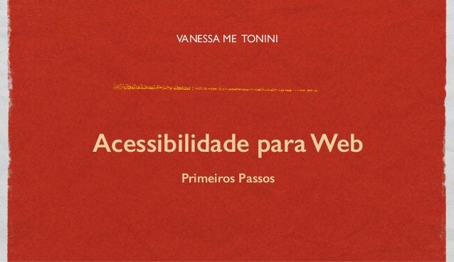 VANESSA ME TONINI Acessibilidade para Web Primeiros Passos