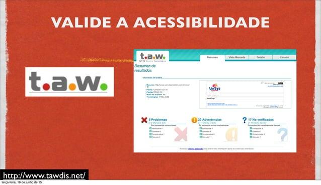 VALIDE A ACESSIBILIDADE http://www.governoeletronico.gov.br/acoes-e-projetos/e-MAG/ases-avaliador-e- simulador-de-acessibi...