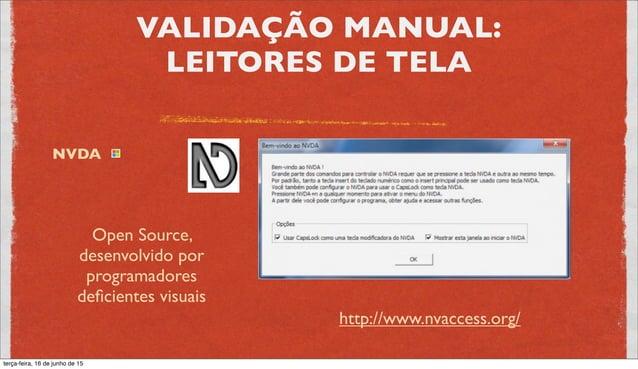 VALIDAÇÃO MANUAL: LEITORES DE TELA Voice Over https://www.apple.com/br/accessibility/osx/voiceover/