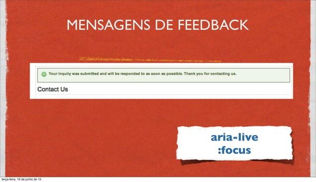 ARIA • Promove acesibilidade em aplicações com conteúdo dinâmico e controles avançados do usuário, no qual demandam AJAX, ...