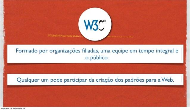 Formado por organizações filiadas, uma equipe em tempo integral e o público. Qualquer um pode participar da criação dos pad...