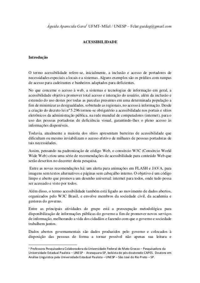 Águida Aparecida Gava1 UFMT- MEel / UNESP – Fclar guidag@gmail.com ACESSIBILIDADE Introdução O termo acessibilidade refere...